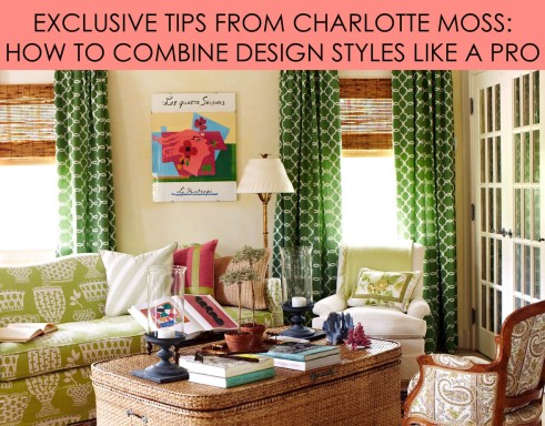 Exclusive Tips from Charlotte Moss How to Combine Design Styles Like a Pro