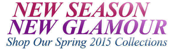 New Season New Glamour - Shop Our Spring 2015 Collections